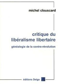 Livres Couvertures de Critique Du Libéralisme Libertaire : Généaologie De La Contre Révolution, De La Révolution Française Aux Trente Honteuses
