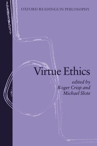 Virtue Ethics (Oxford Readings in Philosophy)