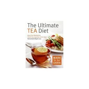 The Ultimate Tea Diet: How Tea Can Boost Your Metabolism, Shrink Your Appetite, and Kick-Start Remarkable Weight Loss