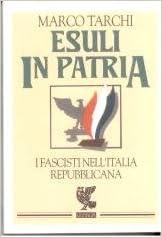 Amazon.it: Esuli in patria. I fascisti nell'Italia repubblicana - Marco Tarchi - Libri