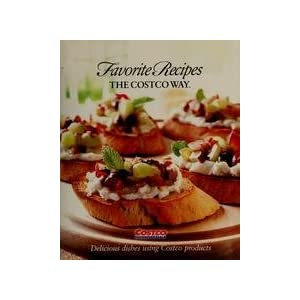 Favorite Recipes The Costco Way - Delicious Dishes Unsing Costco Products