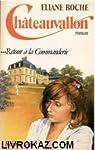 Châteauvallon, tome 3 : Retour à la Commanderie