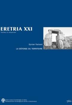 Livres Couvertures de Eretria XXI - La défense du territoire. Etude de la chôra érétrienne et de ses fortifications (21)