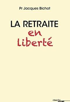 Télécharger La retraite en liberté (Hors collection) PDF En Ligne Gratuitement Jacques BICHOT