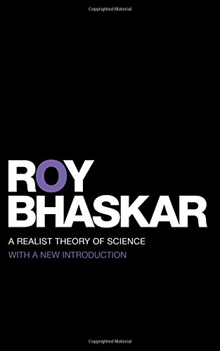 A Realist Theory of Science (Classical Texts in Critical Realism (Routledge Critical Realism))