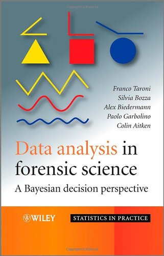 Data Analysis in Forensic Science: A Bayesian Decision Perspective (Statistics in Practice)