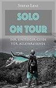Allein reisen: SOLO ON TOUR - Der Einsteiger-Guide für Alleinreisende