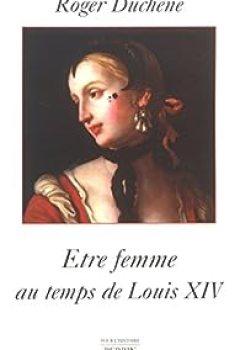 Livres Couvertures de Etre Femme Au Temps De Louis XIV