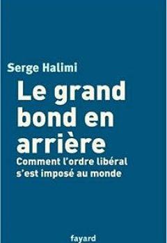 Livres Couvertures de Le Grand Bond En Arrière. Comment L'ordre Libéral S'est Imposé Au Monde