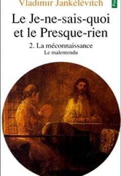 Livres Couvertures de Le Je Ne Sais Quoi Et Le Presque Rien. Tome 2 : La Méconnaissance   Le Malentendu