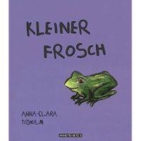 Kleiner Frosch / Anna-Clara Tidholm