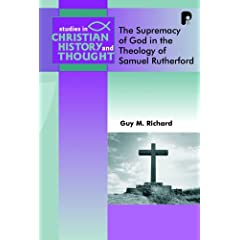 The Supremacy of God in the Theology of Samuel Rutherford (Studies in Christian History and Thought)