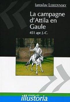 La Campagne D'Attila En Gaule : 451 Apr. J. C.