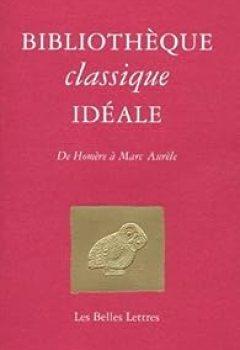 Livres Couvertures de Bibliothèque Classique Idéale : De Homère à Marc Aurèle