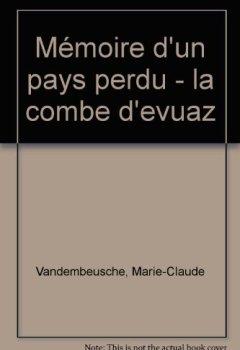 Télécharger La combe d'Evuaz. Mémoire d'un pays perdu PDF En Ligne Gratuitement Marie-Claude Vandembeusche