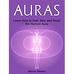 Auras: Learn How to Feel, See, and Read the Human Aura (Auras, how to see auras, reading auras)