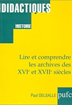 Télécharger Lire Et Comprendre Les Archives Des XVIe Et XVIIe Siècles PDF eBook En Ligne Paul Delsalle
