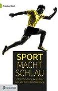 Sport macht schlau: Mit der Hirnforschung zu geistiger und sportlicher Höchstleistung