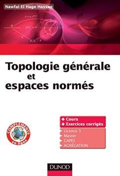 Livres Couvertures de Topologie générale et espaces normés : Cours et exercices corrigés (Mathématiques)