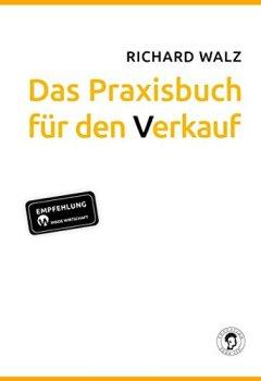 Buchdeckel von Richard Walz Das Praxisbuch für den Verkauf