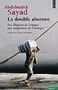 La Double Absence. Des illusions de l'émigré aux souffrances de l'immigré
