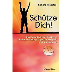 Schütze Dich! - Das Praxisbuch zum Schutz vor Fremdbeeinflussung, negativen Energien und Manipulation