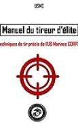 Manuel du tireur d'élite: techniques de tir précis de l'US Marines Corps