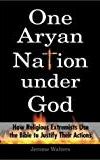 One Aryan Nation Under God: How Religious Extremists Use the Bible to Justify Their Beliefs