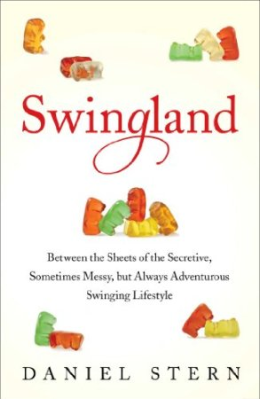 Swingland: Between the Sheets of the Secretive, Sometimes Messy, but Always Adventurous Swinging Lifestyle by Daniel Stern, sexy single guy