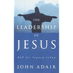 The Leadership of Jesus: And Its Legacy Today