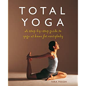 Total Yoga: A Step-By-Step Guide to Yoga at Home for Everybody