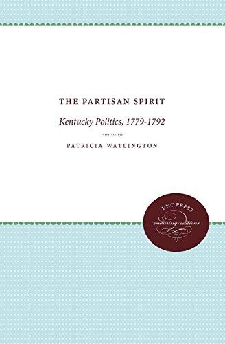 The Partisan Spirit: Kentucky Politics, 1779-1792 (UNC Press Enduring Edition)