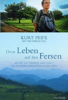 Cover von Dem Leben auf den Fersen: Zu Fuß von Flensburg nach Rom - die Geschichte meiner Reise zu mir selbst
