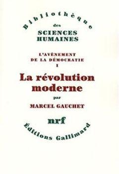 Livres Couvertures de L'avènement De La Démocratie. Tome 1 : La Révolution Moderne