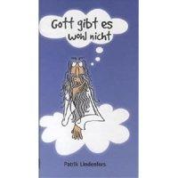 Gott gibt es wohl nicht / Patrick Lindenfors. Illustriert von Vanja Schelin. Übersetzt von Rainer Lippold