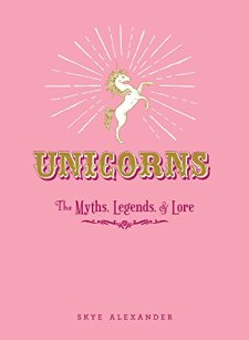 Unicorns: The Myths, Legends, & Lore by Skye Alexander| wearewordnerds.com