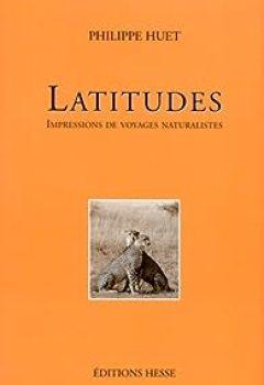 Livres Couvertures de Latitudes : Impressions De Voyages Naturalistes