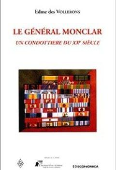 Le Général Monclar : Un Condottière Du XXe Siècle