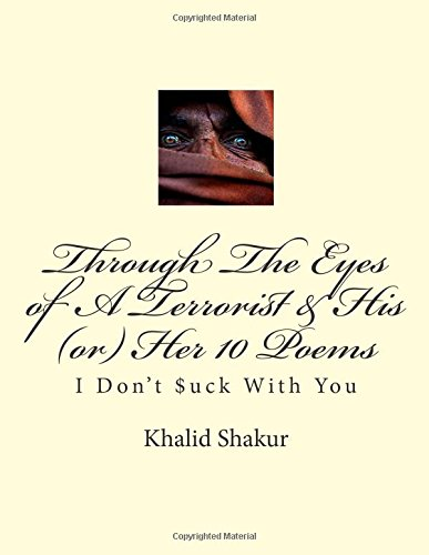 Through The Eyes of A Terrorist & His (or) Her 10 Poems: I Don't $uck With You