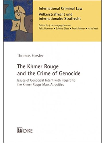 The Khmer Rouge and the Crime of Genocide: Issues of Genocidal Intent with Regard to the Khmer Rouge Mass Atrocities (International Criminal Law)