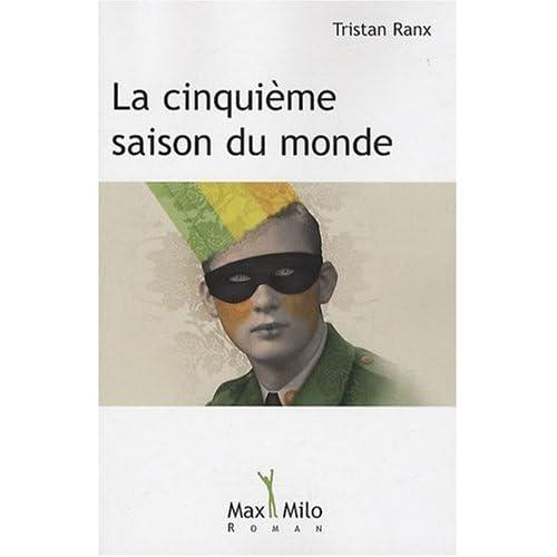 La cinquième saison du monde, Tristan Ranx, Ed. Max Milo, 320p., 19,90 euros.