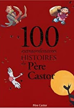 Livres Couvertures de 100 Extraordinaires Histoires Du Père Castor