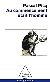 Au commencement était l'homme : De Toumaï à Cro-Magnon par Picq