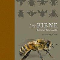 Die Biene : Geschichte, Biologie, Arten / Noah Wilson-Rich (Hrsg.)