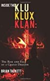 Inside the Klu Klux Klan:: The Rise and Fall of a Grand Dragon