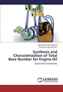 Synthesis and Characterization of Total Base Number for Engine Oil: Engine Oil Components [Paperback]