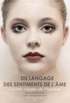 Livres Couvertures de Du langage des sentiments de l'âme : D'autres visages de l'hypnose