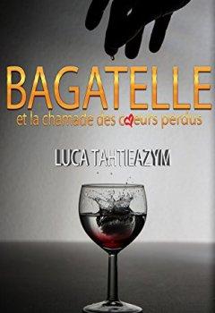 Livres Couvertures de Bagatelle et la chamade des coeurs perdus