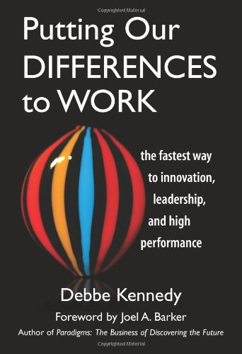 Putting Our Differences to Work: The Fastest Way to Innovation, Leadership, and High Performance (Bk Business)