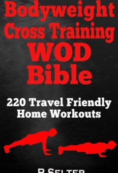 Livres Couvertures de Bodyweight Training: Bodyweight Cross Training WOD Bible: 220 Travel Friendly Home Workouts (Bodyweight Training, Bodyweight Exercises, Strength Training, ... Home Workout, Gymnastics) (English Edition)